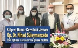 Kalp ve Damar Cerrahisi Uzmanı Op. Dr. Nihad Süleymanzade Optimed Hastanesinde göreve başladı